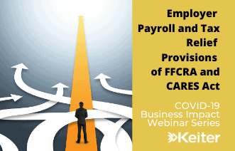 Keiter Webinar: Employer Payroll and Tax Relief Provisions of FFCRA and CARES Act