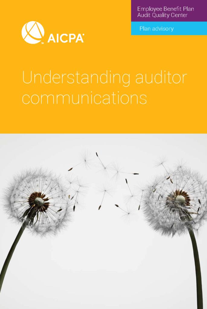 EMPLOYEE BENEFIT PLAN ADVISORY: UNDERSTANDING AUDITOR COMMUNICATIONS