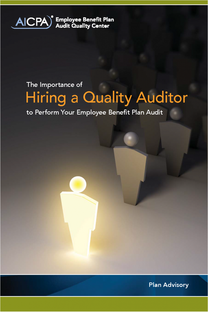 EMPLOYEE BENEFIT PLAN ADVISORY: THE IMPORTANCE OF HIRING A QUALITY AUDITOR